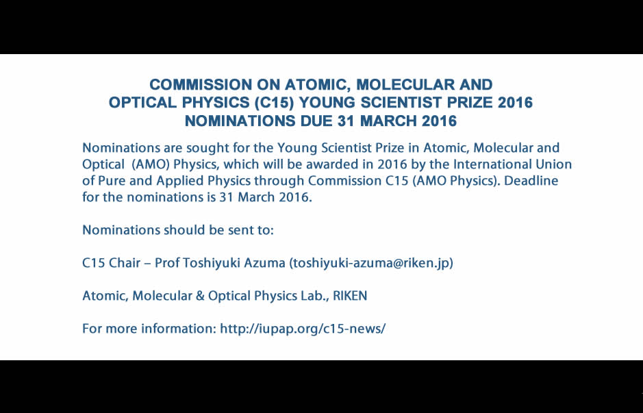 COMMISSION ON ATOMIC, MOLECULAR AND OPTICAL PHYSICS (C15) YOUNG SCIENTIST PRIZE 2016 NOMINATIONS DUE 31 MARCH 2016